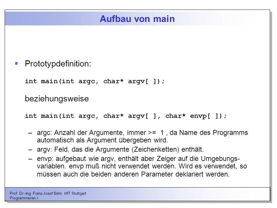 Aufbau von main Prototypdefinition: int main(int argc, char* argv[ ]); beziehungsweise int main(int argc, char* argv[ ], char* envp[ ]);